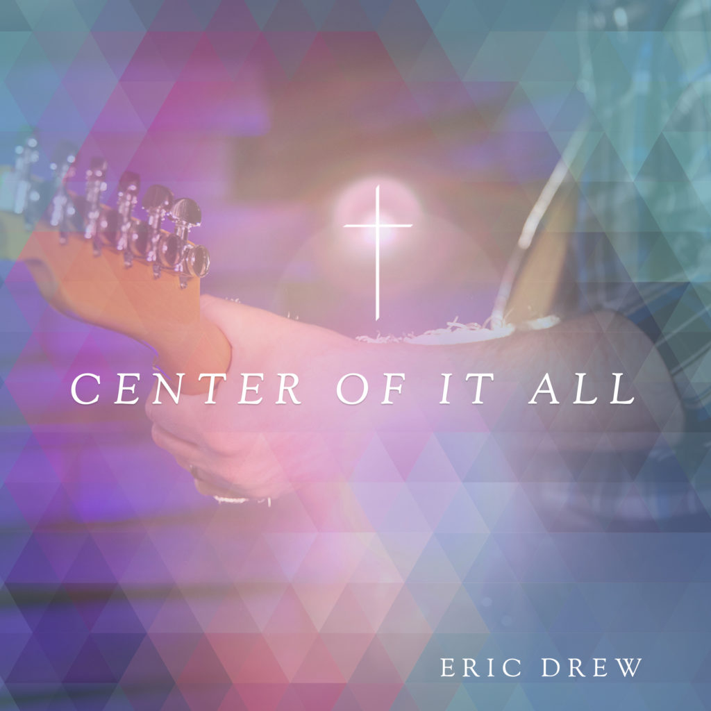 Eric Drew, Center of It All, Worship Music